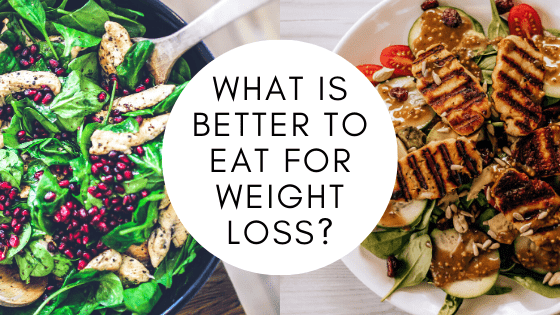 What is better to eat for weight loss_