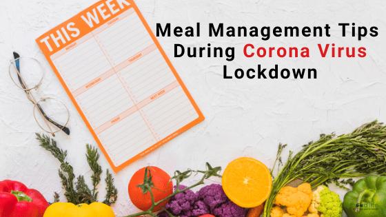 Meal Management Tips During Corona Virus Lockdown