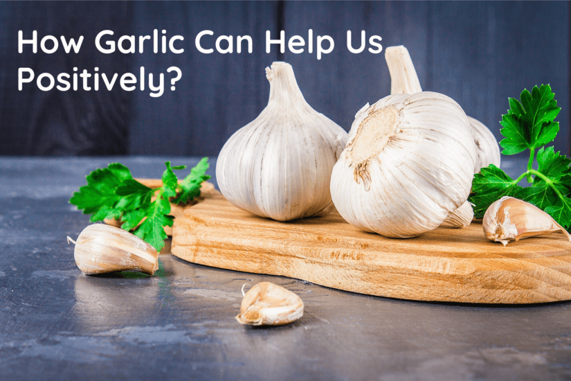 How Garlic Can Help Us Positively?