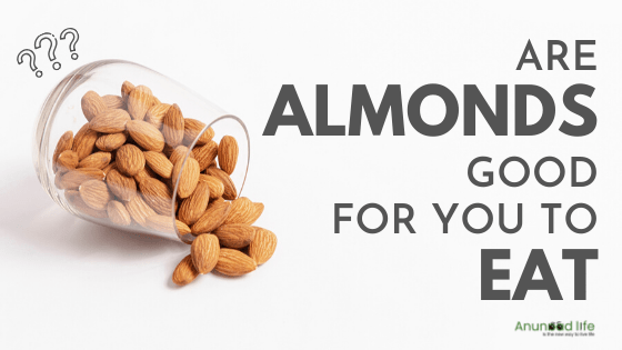 are almonds good for you to eat