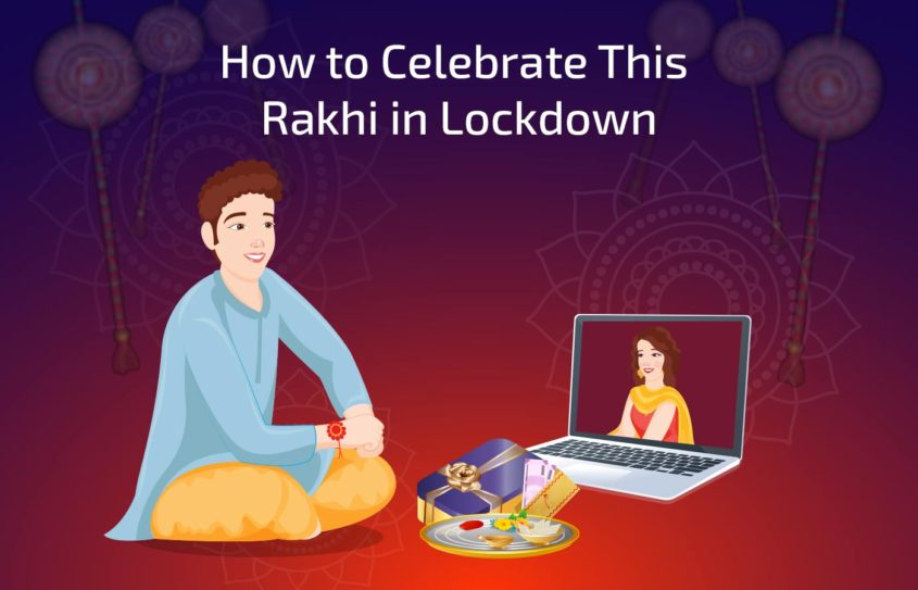How to celebrate this Rakhi in Lockdown