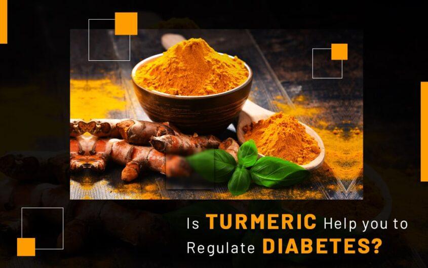 Is Turmeric Help you to Regulate Diabetes?